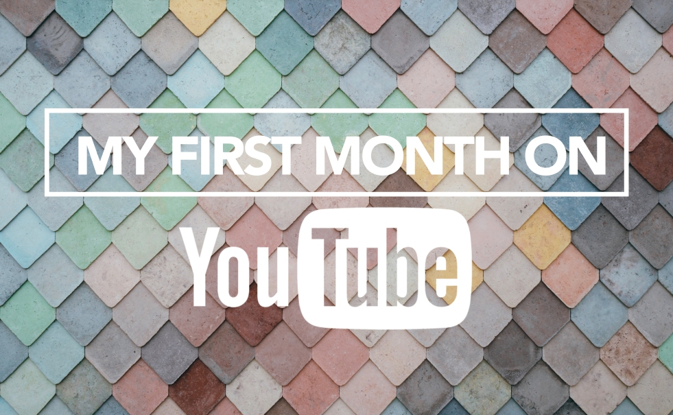 MY FIRST MONTH ON YOUTUBE